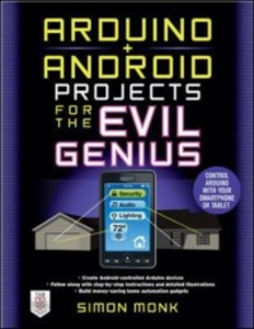 Ebook in inglese Arduino + Android Projects for the Evil Genius: Control Arduino with Your Smartphone or Tablet Monk, Simon