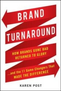 Ebook in inglese Brand Turnaround: How Brands Gone Bad Returned to Glory and the 7 Game Changers that Made the Difference Post, Karen