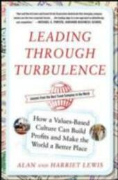 Leading Through Turbulence: How a Values-Based Culture Can Build Profits and Make the World a Better Place