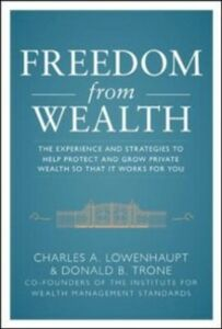 Ebook in inglese Freedom from Wealth: The Experience and Strategies to Help Protect and Grow Private Wealth Lowenhaupt, Charles , Trone, Don