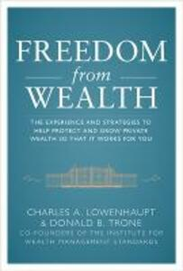 Freedom from Wealth: The Experience and Strategies to Help Protect and Grow Private Wealth - Charles Lowenhaupt,Don Trone - cover