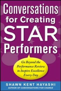 Ebook in inglese Conversations for Creating Star Performers: Go Beyond the Performance Review to Inspire Excellence Every Day Hayashi, Shawn Kent