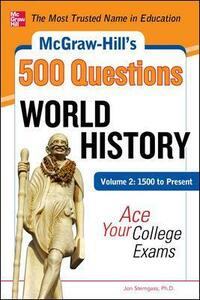 McGraw-Hill's 500 World History Questions, Volume 2: 1500 to Present: Ace Your College Exams - Jon Sterngass - cover