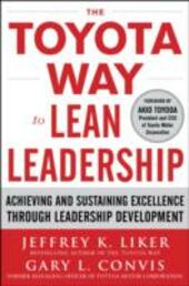 Toyota Way to Lean Leadership: Achieving and Sustaining Excellence through Leadership Development