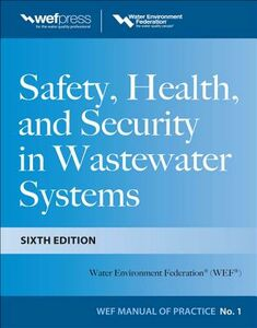 Ebook in inglese Safety Health and Security in Wastewater Systems, Sixth Edition, MOP 1 Federation, Water Environment