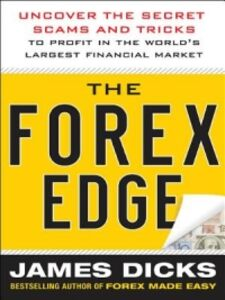 Ebook in inglese Forex Edge: Uncover the Secret Scams and Tricks to Profit in the World's Largest Financial Market Dicks, James