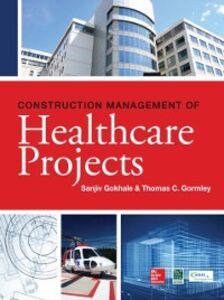 Foto Cover di Construction Management of Healthcare Projects, Ebook inglese di Sanjiv Gokhale,Thomas Gormley, edito da McGraw-Hill Education