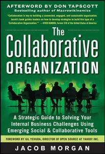 The Collaborative Organization: A Strategic Guide to Solving Your Internal Business Challenges Using Emerging Social and Collaborative Tools - Jacob Morgan - cover