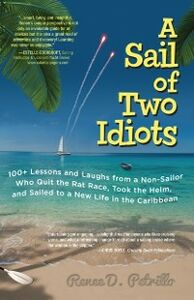 Foto Cover di Sail of Two Idiots: 100+ Lessons and Laughs from a Non-Sailor Who Quit the Rat Race, Took the Helm, and Sailed to a New Life in the Caribbean, Ebook inglese di Renee Petrillo, edito da McGraw-Hill Education