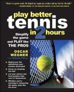Foto Cover di PLAY BETTER TENNIS IN TWO HOURS, Ebook inglese di Steven Ferry,Oscar Wegner, edito da McGraw-Hill Education