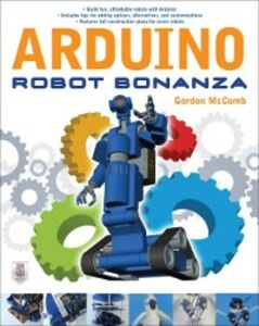 Foto Cover di Arduino Robot Bonanza, Ebook inglese di Gordon McComb, edito da McGraw-Hill Education