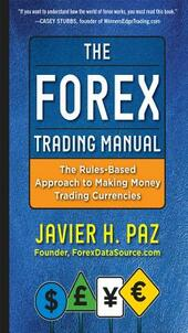 Forex Trading Manual: The Rules-Based Approach to Making Money Trading Currencies