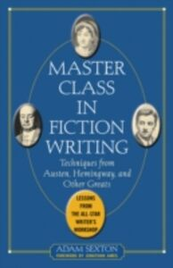 Ebook in inglese Master Class in Fiction Writing: Techniques from Austen, Hemingway, and Other Greats Sexton, Adam