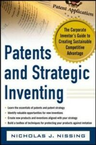 Ebook in inglese Patents and Strategic Inventing: The Corporate Inventor's Guide to Creating Sustainable Competitive Advantage Nissing, Nicholas