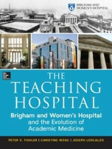 Ebook in inglese Teaching Hospital: Brigham and Women's Hospital and the Evolution of Academic Medicine Loscalzo, Joseph , Tishler, Peter , Wenc, Christine