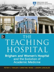 Ebook in inglese Teaching Hospital: Brigham and Women's Hospital and the Evolution of Academic Medicine Loscalzo, Joseph , Tishler, Peter , Wenc, Christine