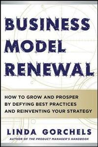 Business Model Renewal: How to Grow and Prosper by Defying Best Practices and Reinventing Your Strategy - Linda Gorchels - cover