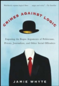 Ebook in inglese Crimes Against Logic: Exposing the Bogus Arguments of Politicians, Priests, Journalists, and Other Serial Offenders Whyte, Jamie