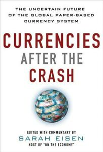 Ebook in inglese Currencies After the Crash: The Uncertain Future of the Global Paper-Based Currency System Eisen, Sara
