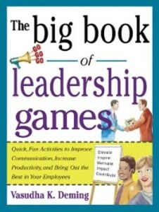 Foto Cover di Big Book of Leadership Games: Quick, Fun Activities to Improve Communication, Increase Productivity, and Bring Out the Best in Employees, Ebook inglese di Vasudha Deming, edito da McGraw-Hill Education