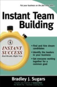 Foto Cover di Instant Team Building, Ebook inglese di Brad Sugars,Bradley Sugars, edito da McGraw-Hill Education