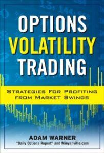 Foto Cover di Options Volatility Trading: Strategies for Profiting from Market Swings, Ebook inglese di Adam Warner, edito da McGraw-Hill Education
