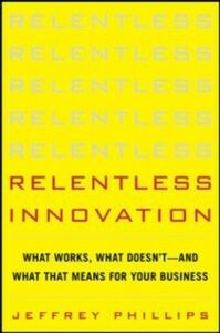 Ebook in inglese Relentless Innovation: What Works, What Doesn t--And What That Means For Your Business Phillips, Jeffrey