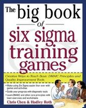 Big Book of Six Sigma Training Games: Proven Ways to Teach Basic DMAIC Principles and Quality Improvement Tools