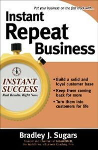 Ebook in inglese Instant Repeat Business Sugars, Brad , Sugars, Bradley