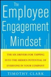Foto Cover di Employee Engagement Mindset: The Six Drivers for Tapping into the Hidden Potential of Everyone in Your Company, Ebook inglese di Tim Clark, edito da McGraw-Hill Education