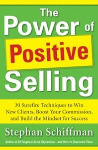 Foto Cover di Power of Positive Selling: 30 Surefire Techniques to Win New Clients, Boost Your Commission, and Build the Mindset for Success (PB), Ebook inglese di Stephan Schiffman, edito da McGraw-Hill Education