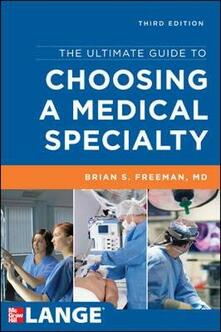The ultimate guide to choosing a medical specialty - Brian Freeman - copertina