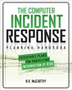 Ebook in inglese Computer Incident Response Planning Handbook: Executable Plans for Protecting Information at Risk Klaben, Jeff , McCarthy, N. K. , Todd, Matthew