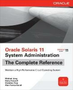 Oracle Solaris 11 system administration. The Complete Reference - Michael Jang,Harry Foxwell - copertina