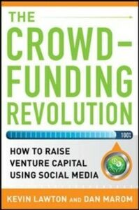 Ebook in inglese Crowdfunding Revolution: How to Raise Venture Capital Using Social Media Lawton, Kevin , Marom, Dan