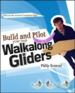 Ebook in inglese Build and Pilot Your Own Walkalong Gliders Rossoni, Philip