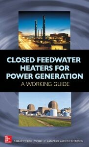 Ebook in inglese Closed Feedwater Heaters for Power Generation: A Working Guide Catapano, Michael , Svensson, Eric , Yokell, Stanley