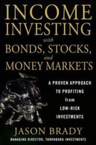 Foto Cover di Income Investing with Bonds, Stocks and Money Markets, Ebook inglese di Jason Brady, edito da McGraw-Hill Education