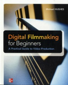 Ebook in inglese Digital Filmmaking for Beginners A Practical Guide to Video Production Hughes, Michael
