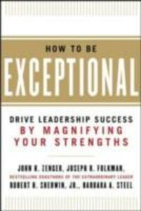 Ebook in inglese How to Be Exceptional: Drive Leadership Success By Magnifying Your Strengths Folkman, Joseph , Jr., Sherwin , Steel, Barbara , Zenger, John