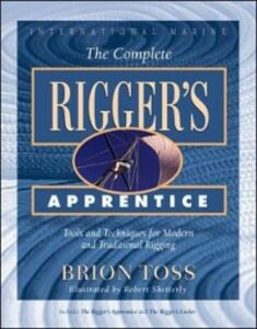 Ebook in inglese Complete Rigger's Apprentice: Tools and Techniques for Modern and Traditional Rigging Toss, Brion