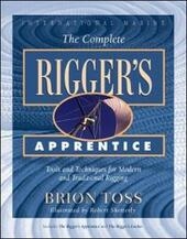 Complete Rigger's Apprentice: Tools and Techniques for Modern and Traditional Rigging