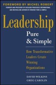 Ebook in inglese Leadership Pure and Simple: How Transformative Leaders Create Winning Organizations Carolin, Greg , Wilkins, David
