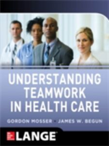 Foto Cover di Understanding Teamwork in Health Care, Ebook inglese di James W. Begun,Gordon Mosser, edito da McGraw-Hill Education
