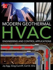 Modern geothermal HVAC engineering and control applications - Jay Egg,Greg Cunniff,Carl D. Orio - copertina