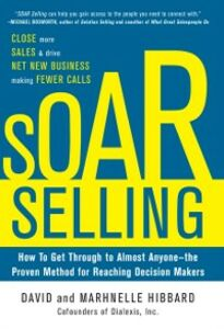 Foto Cover di SOAR Selling: How To Get Through to Almost Anyone the Proven Method for Reaching Decision Makers, Ebook inglese di David Hibbard,Marhnelle Hibbard, edito da McGraw-Hill Education