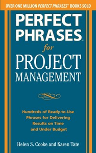 Ebook in inglese Perfect Phrases for Project Management: Hundreds of Ready-to-Use Phrases for Delivering Results on Time and Under Budget Cooke, Helen S. , Tate, Karen