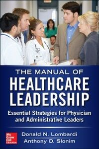 Ebook in inglese Manual of Healthcare Leadership - Essential Strategies for Physician and Administrative Leaders Lombardi, Donald , Slonim, Anthony