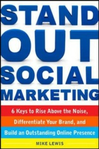 Ebook in inglese Stand Out Social Marketing: How to Rise Above the Noise, Differentiate Your Brand, and Build an Outstanding Online Presence Lewis, Mike