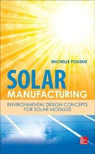 Foto Cover di Solar Manufacturing: Environmental Design Concepts for Solar Modules, Ebook inglese di Michelle Poliskie, edito da McGraw-Hill Education